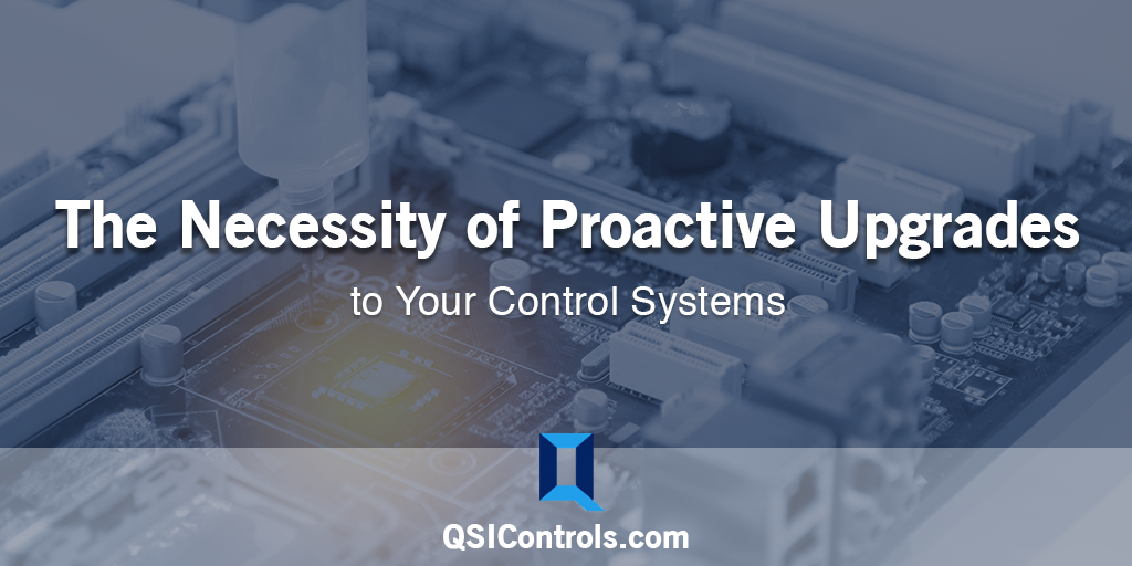 The Necessity of Proactive Upgrades to Your Control Systems
