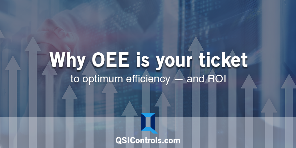 Why OEE is Your Ticket to Optimum Efficiency – and ROI.